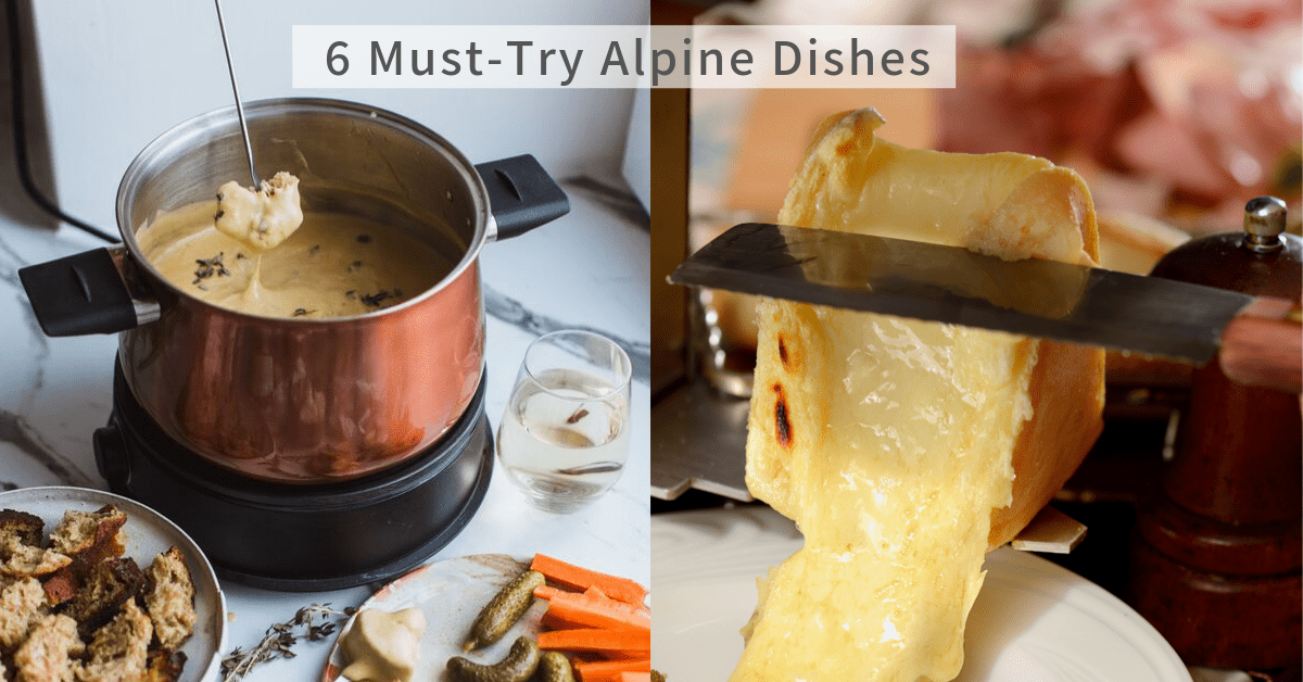 6 Must-Try Alpine Dishes (