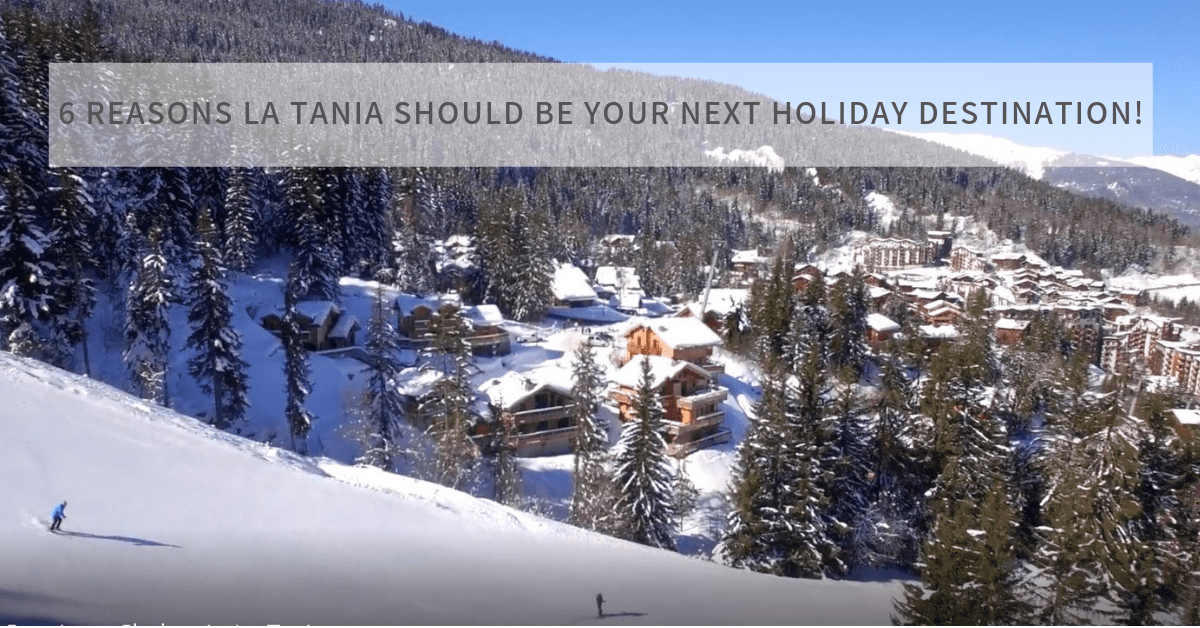 6 REASONS LA TANIA SHOULD BE YOUR NEXT SKI HOLIDAY DESTINATION!